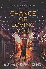 Chance of Loving You by Blackstock, Terri/ Calvert, Candace/ Warren, Susan May