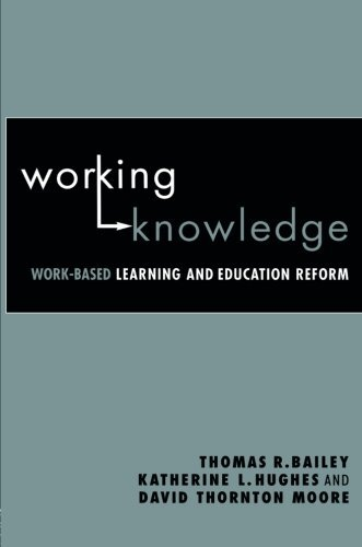 Working Knowledge: Work-Based Learning and Education Reform by Bailey, Thomas R./ Hughes, Katherine L./ Moore, David Thorton