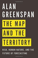 The Map and the Territory: Risk, Human Nature, and the Future of Forecasting by Greenspan, Alan