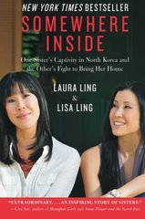 Somewhere Inside: One Sister's Captivity in North Korea and the Other's Fight to Bring Her Home