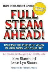 Full Steam Ahead!: Unleash the Power of Vision in Your Work and Your Life by Blanchard, Ken/ Stoner, Jesse Lyn/ Lencioni, Patrick (FRW)
