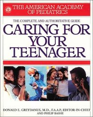 Caring for Your Teenager: The Complete and Authoritative Guide by Greydanus, Donald E./ Bashe, Philip