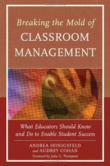 Breaking the Mold of Classroom Management: What Educators Should Know and Do to Enable Student Success by Honigsfeld, Andrea/ Cohan, Audrey/ Thompson, Julia G. (FRW)