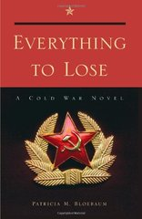 Everything to Lose: A Cold War Novel by Bloebaum, Patricia M.