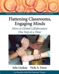 Flattening Classrooms, Engaging Minds: Move to Global Collaboration One Step at a Time by Lindsay, Julie/ Davis, Vicki A.