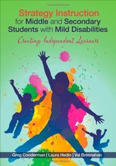 Strategy Instruction for Middle and Secondary Students with Mild Disabilities: Creating Independent Learners by Conderman, Greg/ Hedin, Laura/ Bresnahan, Val