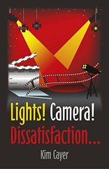 Lights! Camera! Dissatisfaction... by Cayer, Kim