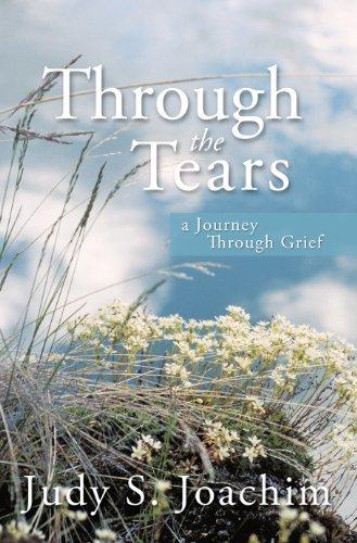 Through the Tears: A Journey Through Grief by Joachim, Judy S.