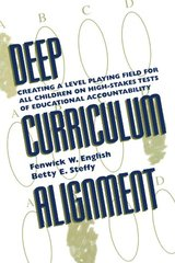 Deep Curriculum Alignment: Creating a Level Playing Field for All Children on High-stakes Tests of Accountability by English, Fenwick W./ Steffy, Betty E.