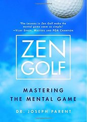 Zen Golf: Mastering the Mental Game by Parent, Joseph