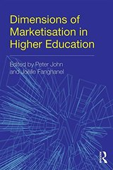 Dimensions of Marketisation in Higher Education by John, Peter (EDT)/ Fanghanel, Joط£آ«lle (EDT)
