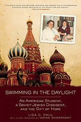 Swimming in the Daylight: An American Student, A Soviet-Jewish Dissident, and the Gift of Hope by Paul, Lisa C.