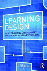 Learning Design: Conceptualizing a Framework for Teaching and Learning Online by Dalziel, James (EDT)