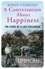 A Conversation About Happiness: The Story of a Lost Childhood by Cuddihy, Mikey