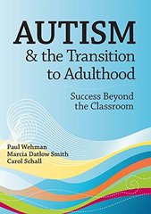 Autism and the Transition to Adulthood: Success Beyond the Classroom by Wehman, Paul/ Smith, Marcia Datlow/ Schall, Carol, Ph.D.