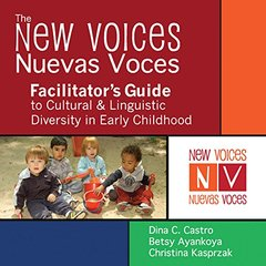 The New Voices - Nuevas Voces Facilitator's Guide to Cultural & Linguistic Diversity in Early Childhood by Castro, Dina C., Ph.D./ Ayankoya, Betsy/ Kasprzak, Christina