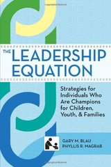 The Leadership Equation: Strategies for Individuals Who Are Champions for Children, Youth and Families by Blau, Gary M. (EDT)/ Magrab, Phyllis R. (EDT)