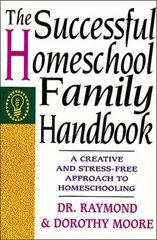 The Successful Homeschool Family Handbook: A Creative and Stress-Free Approach to Homeschooling by Moore, Raymond S./ Moore, Dorothy