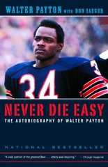 Never Die Easy: The Autobiography of Walter Payton by Payton, Walter/ Yaeger, Don