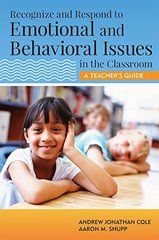 Recognize and Respond to Emotional and Behavioral Issues in the Classroom: A Teacher's Guide by Cole, Andrew Jonathan/ Shupp, Aaron M.