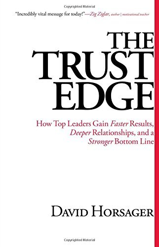 The Trust Edge: How Top Leaders Gain Faster Results, Deeper Relationships, and a Stronger Bottom Line