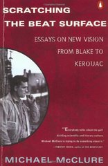 Scratching the Beat Surface: Essays on New Vision from Blake to Kerouac by McClure, Michael/ Keenan, Larry (PHT)