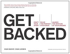 Get Backed: Craft Your Story, Build the Perfect Pitch Deck, Launch the Venture of Your Dreams by Baehr, Evan/ Loomis, Evan