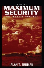 Maximum Security: The Mojave Project by Erdman, Alan T.