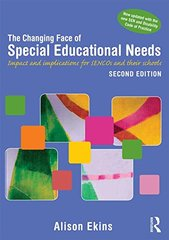 The Changing Face of Special Educational Needs: Impact and Implications for SENCOs, Teachers and Their Schools by Ekins, Alison