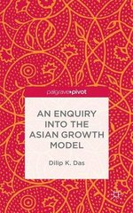 An Enquiry into the Asian Growth Model by Das, Dilip K.