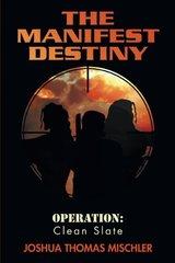 The Manifest Destiny: Operation: Clean Slate by Mischler, Josh