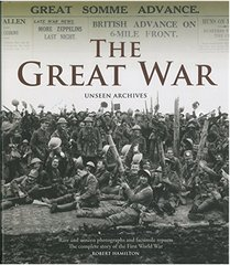 The Great War: Unseen Archives: Rare and Unseen Photographs and Facsimile Reports: The Complete Story of the First World War by Hamilton, Robert/ Daily Mail (PHT)