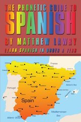 The Phonetic Guide to Spanish: Learn Spanish in Under a Year by Lawry, Matthew