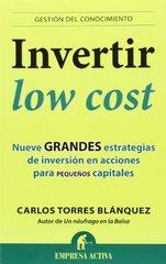 Invertir low cost / Low Cost Investing: Nueve grandes estrategias de inversion en acciones para pequenos capitales / Nine Great Actions for Small Capital Investment Strategies by Blanquez, Carlos Torres
