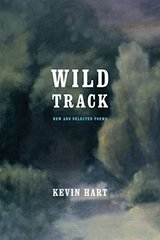 Wild Track: New and Selected Poems by Hart, Kevin