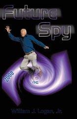 Future Spy by Logan, William