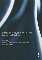 Professional Issues in Work With Babies and Toddlers by Oberhuemer, Pamela (EDT)/ Brooker, Liz (EDT)/ Parker-Rees, Rod (EDT)