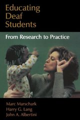 Educating Deaf Students: From Research to Practice by Marschark, Marc/ Lang, Harry G./ Albertini, John A.
