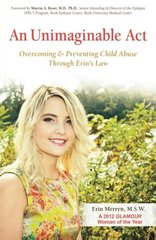 An Unimaginable Act: Overcoming and Preventing Child Abuse Through Erin's Law by Merryn, Erin