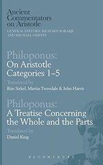 Philoponus: On Aristotle Categories 1-5 with Philoponus: A Treatise Concerning the Whole and the Parts by Philoponus/ Sirkel, Riin (TRN)/ Tweedale, Martin (TRN)/ Harris, John (TRN)/ King, Daniel (TRN)