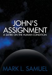 John's Assignment: A Satire on the Human Condition by Samuel, Mark L.