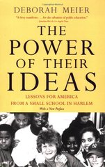 The Power of Their Ideas: Lessons for America from a Small School in Harlem by Meier, Deborah