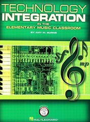 Technology Integration in the Elementary Music Classroom by Burns, Amy M.