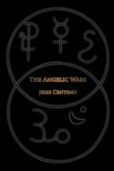 The Angelic Wars: War of the Angels by Centeno, Jesse