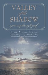 Valley of the Shadow: A Journey Through Grief by Skakle, sybil