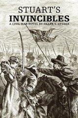 Stuart's Invincibles: A Civil War Novel by Snyder, Frank V.