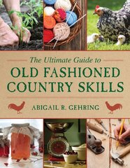 The Ultimate Guide to Old-Fashioned Country Skills by Gehring, Abigail R. (EDT)