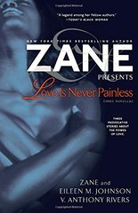 Love Is Never Painless: Three Novellas by Zane/ Johnson, Eileen M./ Rivers, V. Anthony