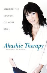 Akashic Therapy: Unlock the Secrets of Your Soul by Romania, Amanda