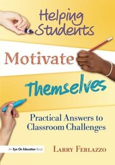 Helping Students Motivate Themselves: Practical Answers to Classroom Challenges by Ferlazzo, Larry